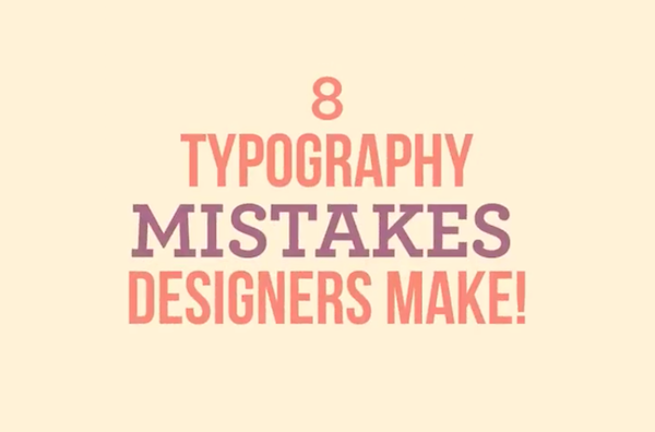 Character Design Mistakes : Watch eight of the most common typography mistakes that