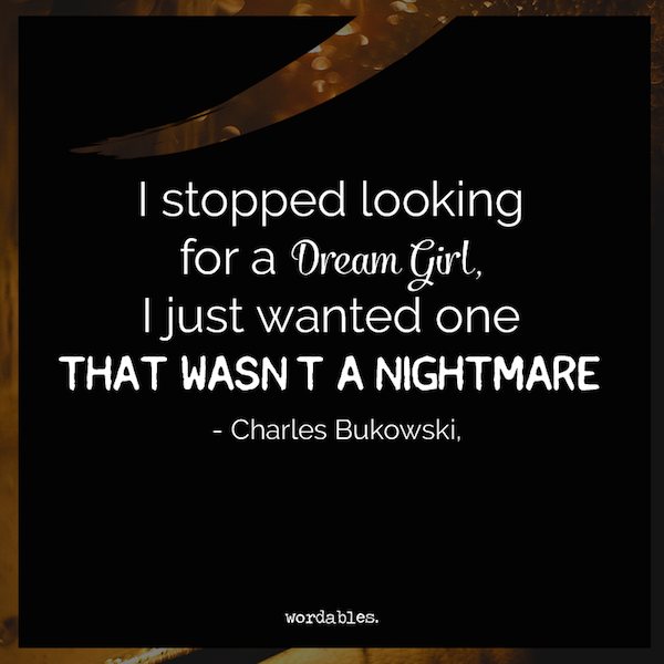 Charles Bukowski Women Quotes: Poignant Quotes From Charles Bukowski On Why Love Hurts