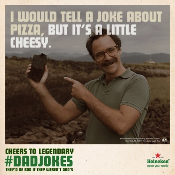 Image of: Fathers Day We All Had Or Know Of Dad Who Just Wouldnt Stop Making Them Cheesy One Linersheres Few To Jolt Some Back To Consciousness As You Groan happily In Full Media Ltd Heineken Gathers The punnyest Cheesiest Dad Jokes For Fathers