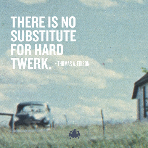 wellknown quotes humorously updated with the word twerk